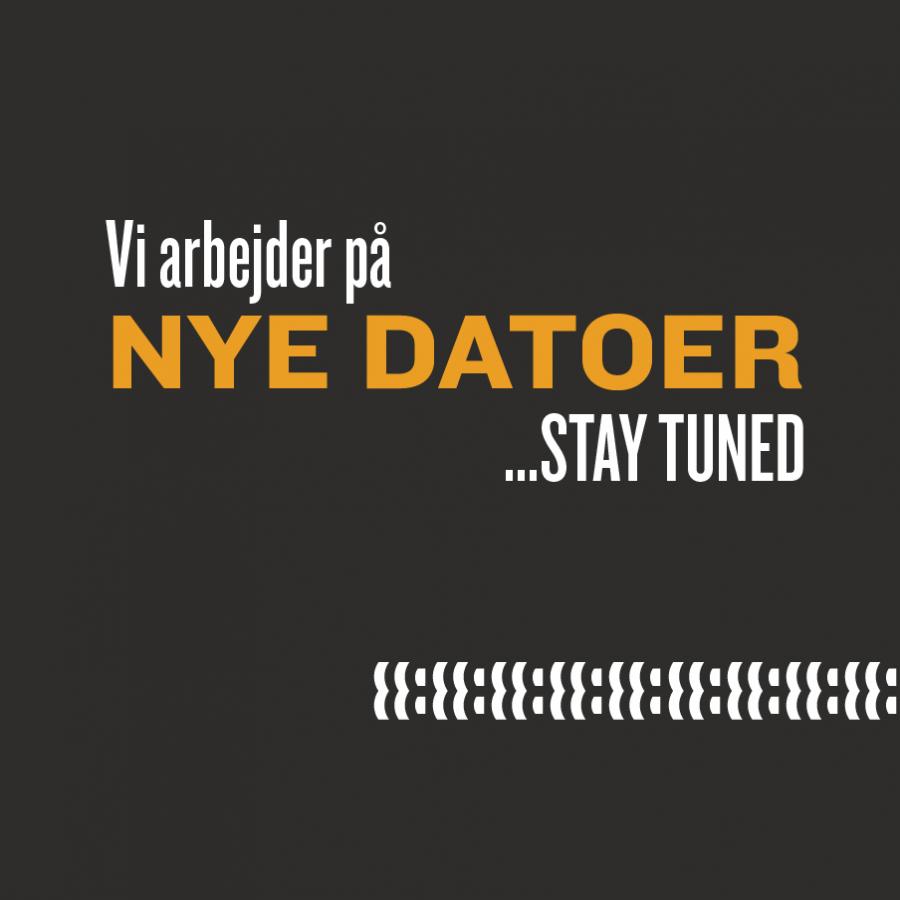 Vi arbejder på nye datoer